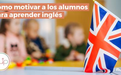 Cómo motivar a tus alumnos para aprender inglés