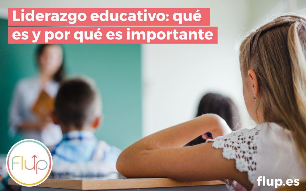 ¿Qué es el liderazgo educativo? ¿Por qué es importante?